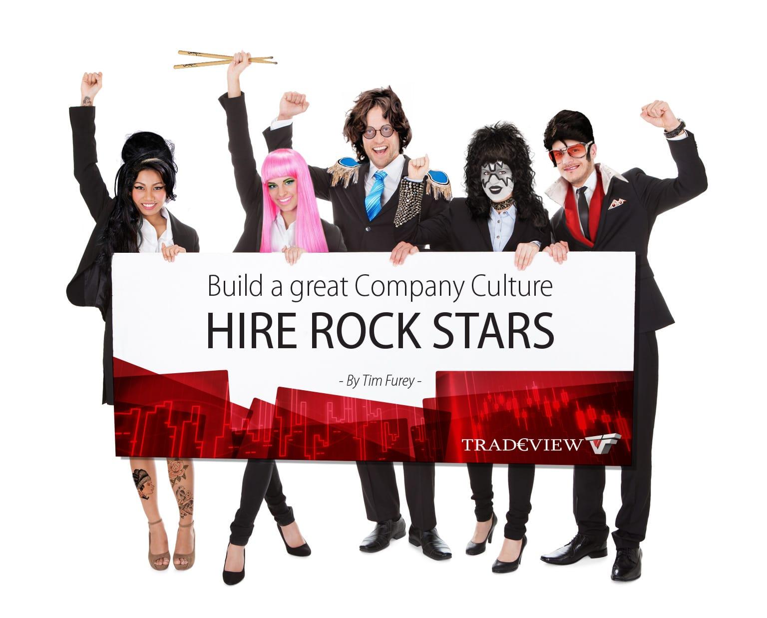 Build A Great Company Culture – Hire ROCK STARS