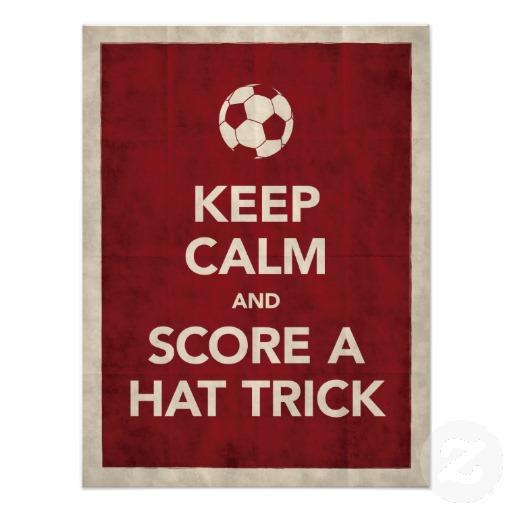 keep_calm_score_a_hat_trick_poster-r50fbca2dcb6a46de94599a6e04083ed0_6l7_8byvr_512